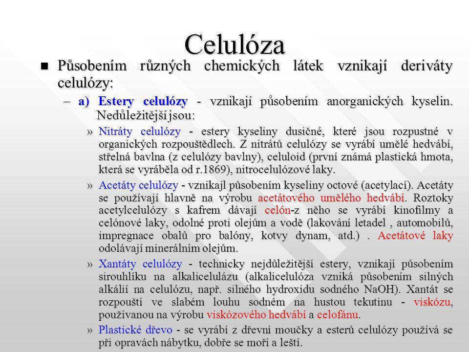 Celulóza Působením různých chemických látek vznikají deriváty celulózy: –a–a–a–a) Estery celulózy - vznikají působením anorganických kyselin.