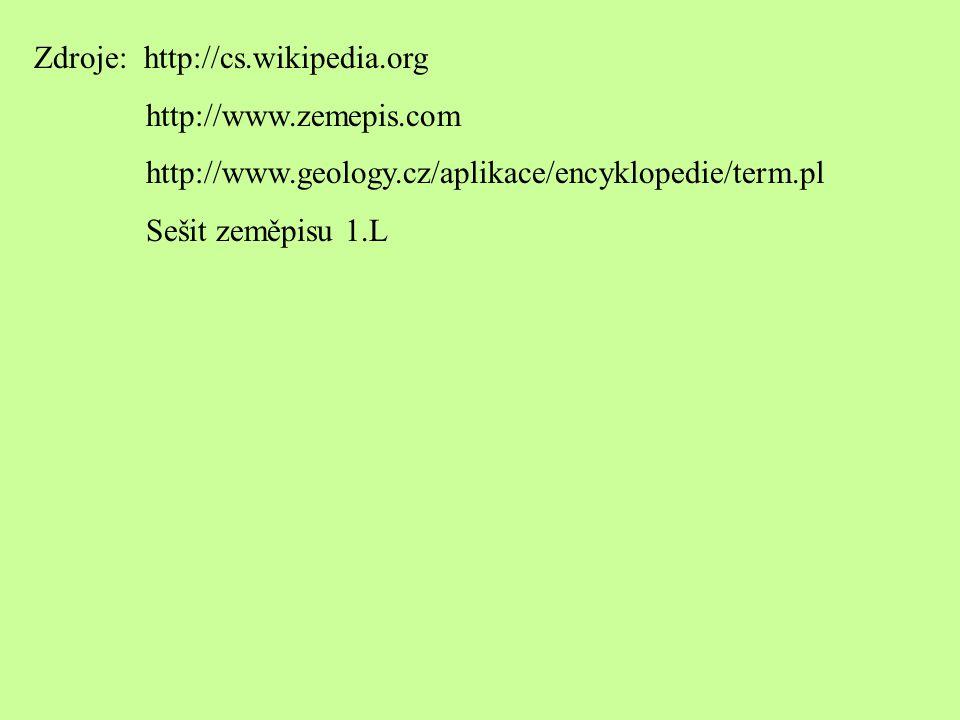 Zdroje: http://cs.wikipedia.org http://www.zemepis.com http://www.geology.cz/aplikace/encyklopedie/term.pl Sešit zeměpisu 1.L