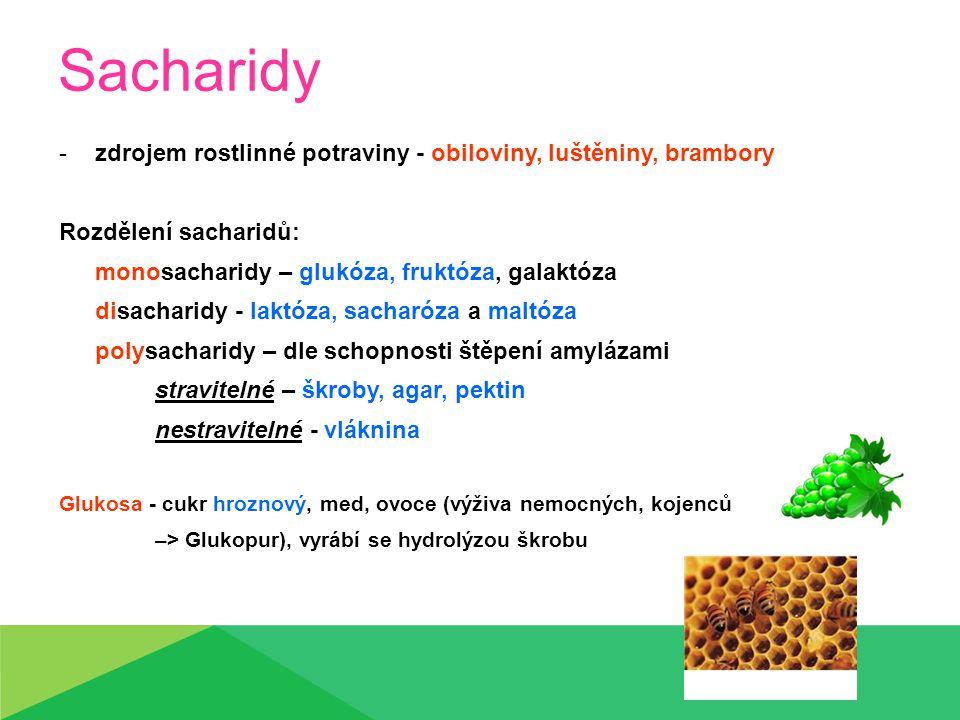 Sacharidy -zdrojem rostlinné potraviny - obiloviny, luštěniny, brambory Rozdělení sacharidů: monosacharidy – glukóza, fruktóza, galaktóza disacharidy