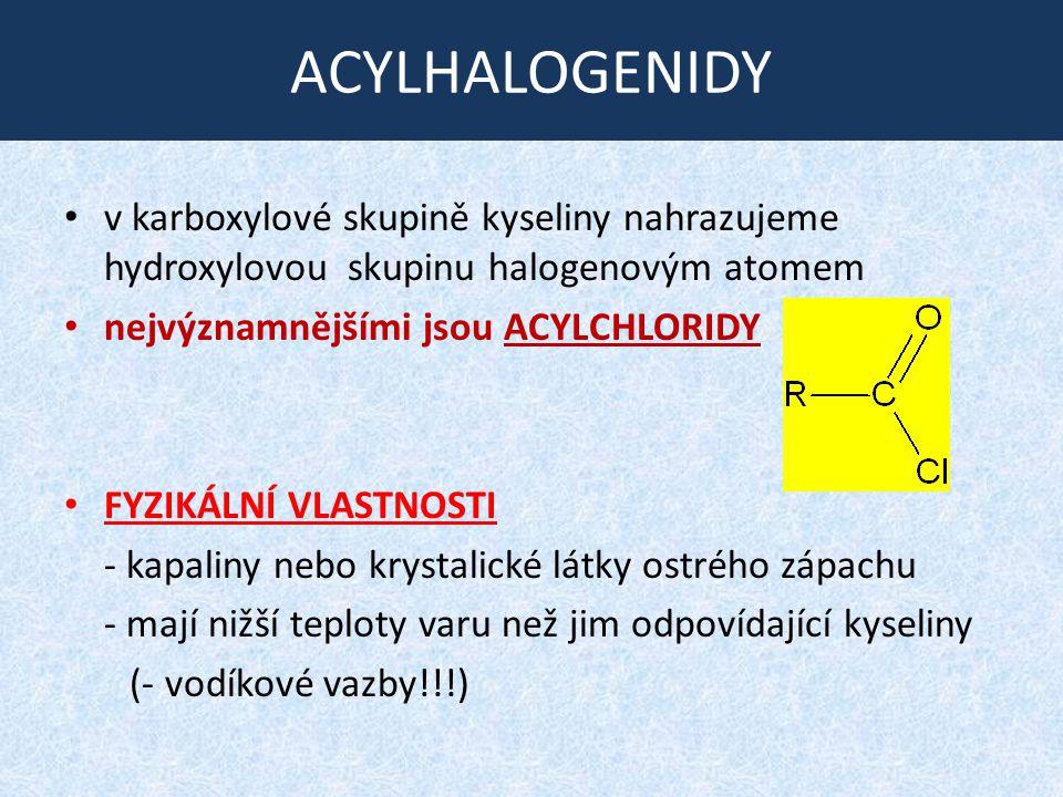 REAKCE acylhalogenidů Většinou se jedná o nukleofilní substituce.