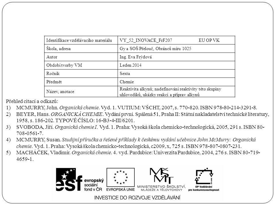 Identifikace vzdělávacího materiáluVY_52_INOVACE_FrF207 EU OP VK Škola, adresaGy a SOŠ Přelouč, Obránců míru 1025 AutorIng.