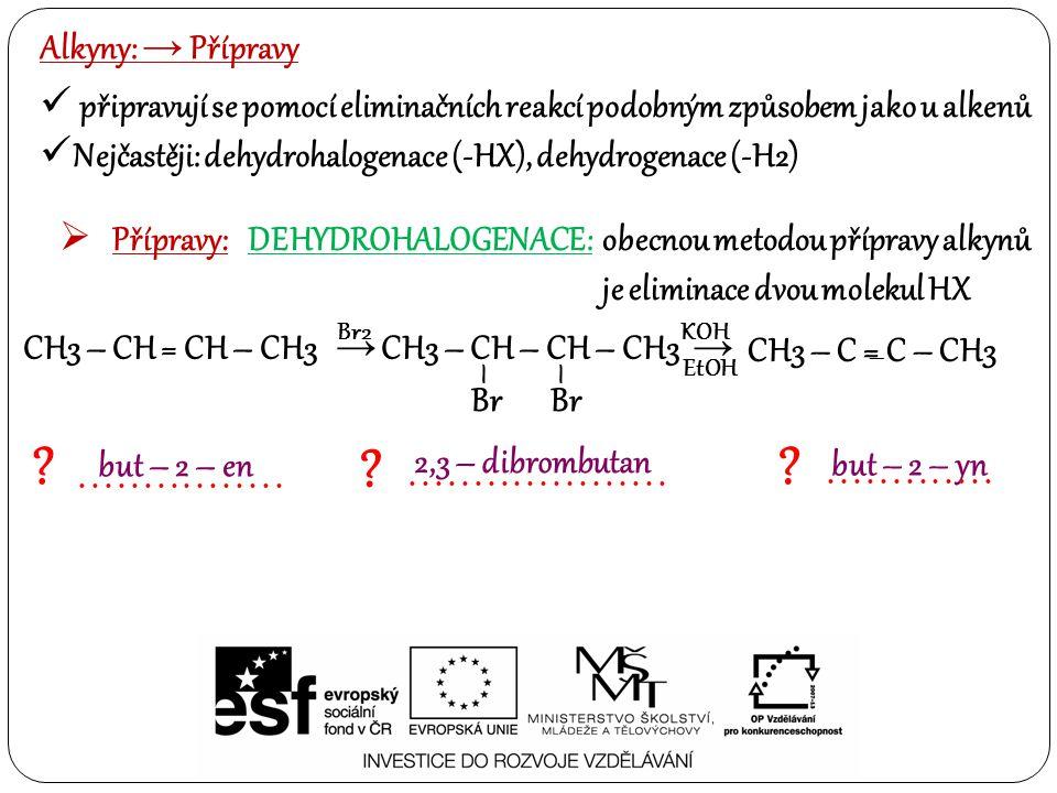CH3 – CH = CH – CH3 → Alkyny: → Přípravy připravují se pomocí eliminačních reakcí podobným způsobem jako u alkenů Nejčastěji: dehydrohalogenace (-HX), dehydrogenace (-H2)  Přípravy:DEHYDROHALOGENACE: .