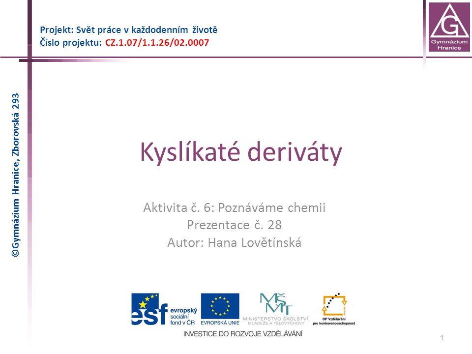 Kyslíkaté deriváty Projekt: Svět práce v každodenním životě Číslo projektu: CZ.1.07/1.1.26/02.0007 1 Aktivita č.