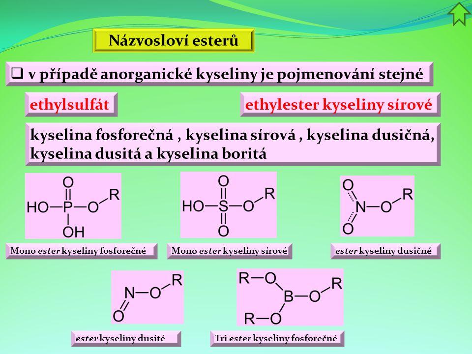  v případě anorganické kyseliny je pojmenování stejné ethylsulfát Mono ester kyseliny fosforečné kyselina fosforečná, kyselina sírová, kyselina dusič