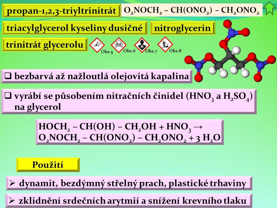 propan-1,2,3-triyltrinitrát O 2 NOCH 2 – CH(ONO 2 ) – CH 2 ONO 2 triacylglycerol kyseliny dusičné HOCH 2 – CH(OH) – CH 2 OH + HNO 3 → O 2 NOCH 2 – CH(