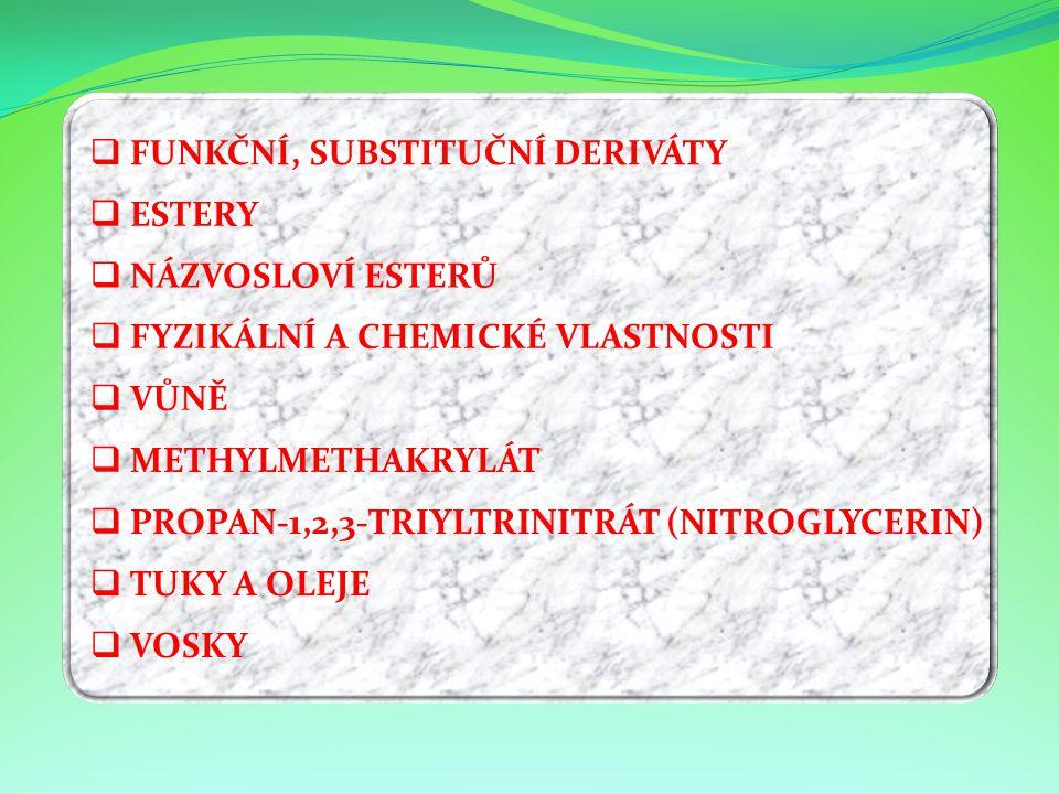 NNÁZVOSLOVÍ ESTERŮ FFYZIKÁLNÍ A CHEMICKÉ VLASTNOSTI VVŮNĚ MMETHYLMETHAKRYLÁT PPROPAN-1,2,3-TRIYLTRINITRÁT (NITROGLYCERIN) TTUKY A OLEJE V