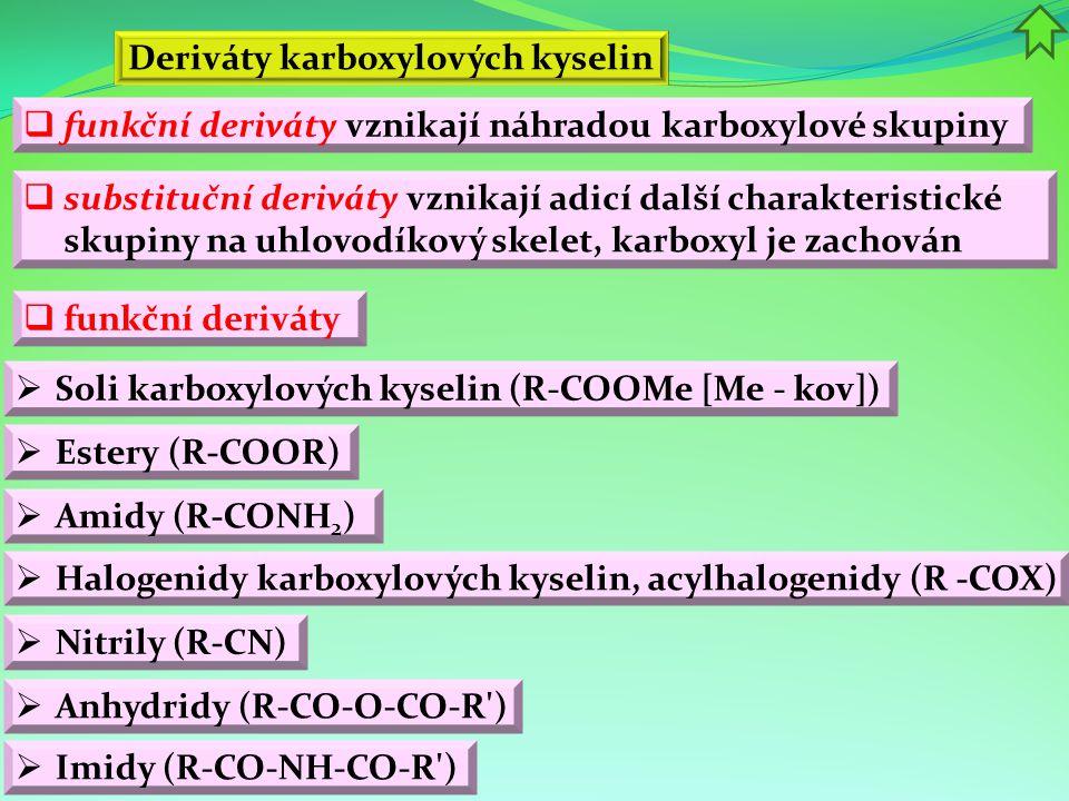  substituční deriváty  Hydroxykyseliny - řetězec obsahuje hydroxylovou skupinu -OH  funkční deriváty vznikají náhradou karboxylové skupiny Deriváty karboxylových kyselin  substituční deriváty vznikají adicí další charakteristické skupiny na uhlovodíkový skelet, karboxyl je zachován  Aminokyseliny – řetězec obsahuje aminoskupinu -NH 2  Oxokyseliny - řetězec obsahuje karbonylovou skupinu: aldehydovou -CHO nebo ketoskupinu -CO-  Halogenkarboxylové kyseliny - atom vodíku v řetězci je nahrazen halogenem