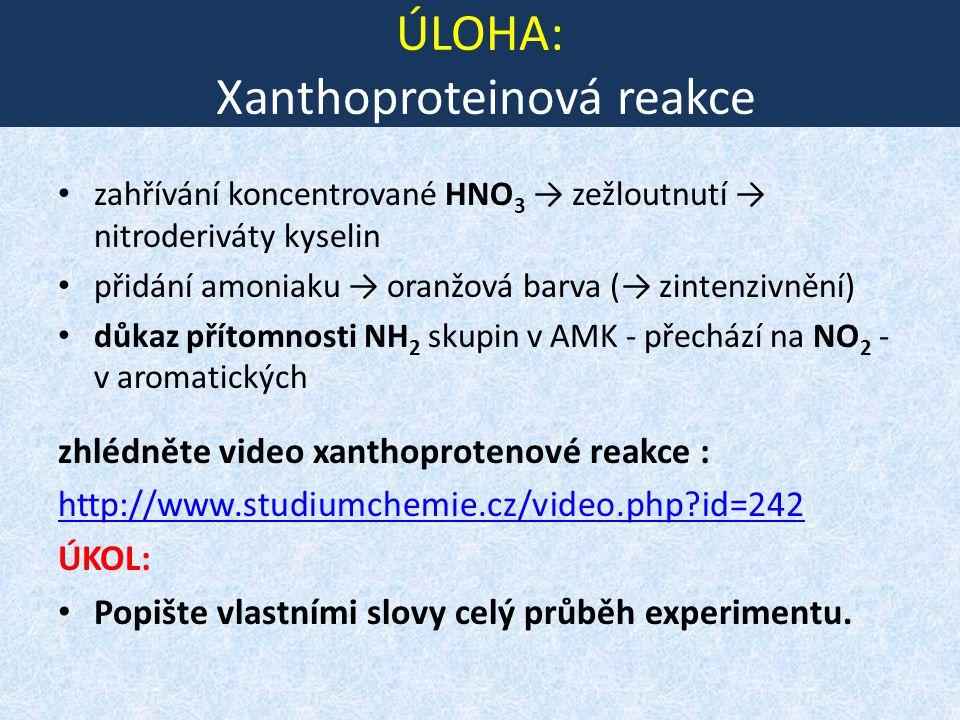 ÚLOHA: Xanthoproteinová reakce zahřívání koncentrované HNO 3 → zežloutnutí → nitroderiváty kyselin přidání amoniaku → oranžová barva (→ zintenzivnění)