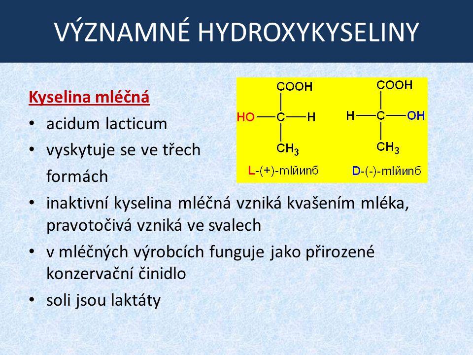 VÝZNAMNÉ HYDROXYKYSELINY Kyselina mléčná acidum lacticum vyskytuje se ve třech formách inaktivní kyselina mléčná vzniká kvašením mléka, pravotočivá vz