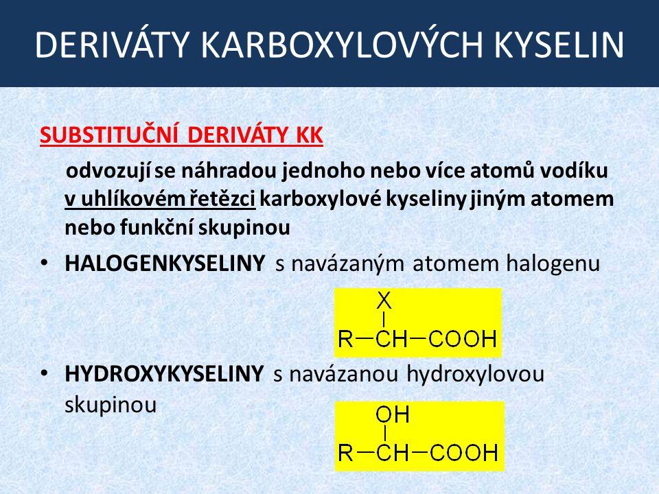 DERIVÁTY KARBOXYLOVÝCH KYSELIN OXOKYSELINY s navázanou oxoskupinou AMINOKYSELINY s navázanou aminoskupinou SUBSTITUČNÍ DERIVÁTY KK odvozujeme je od karboxylových kyselin například náhradou vodíkového atomu (soli) nebo hydroxylové skupiny –OH (halogenidy, estery, amidy)