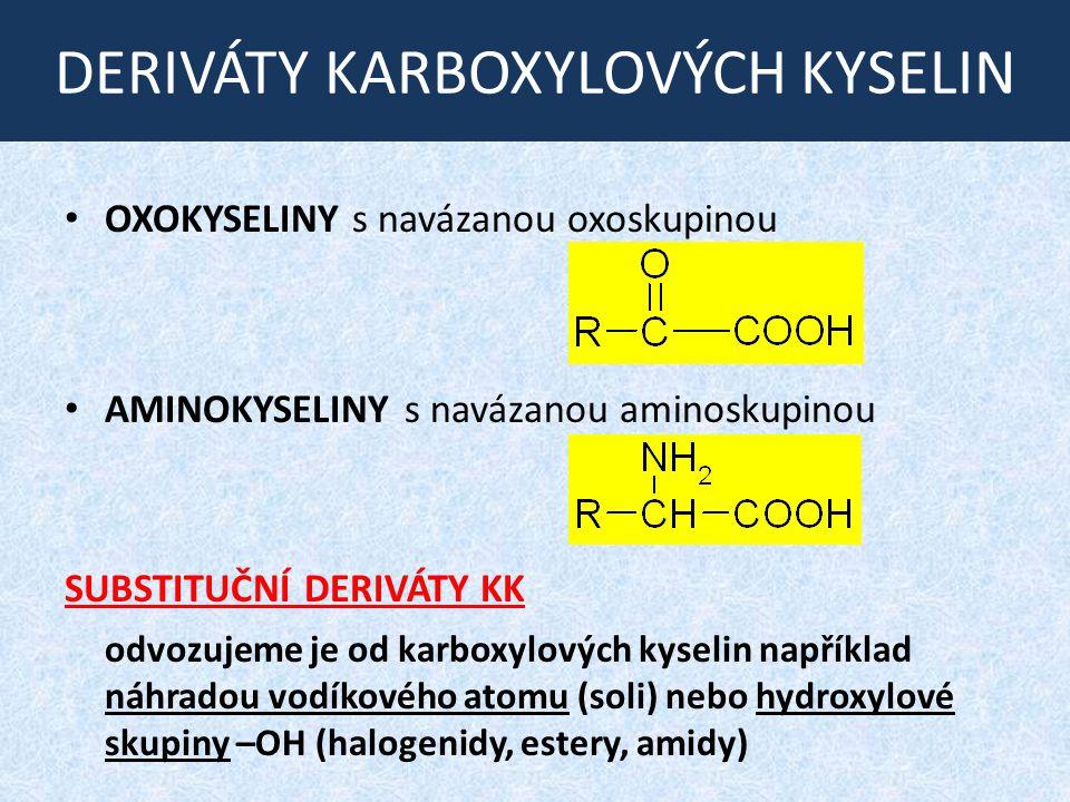 DERIVÁTY KARBOXYLOVÝCH KYSELIN OXOKYSELINY s navázanou oxoskupinou AMINOKYSELINY s navázanou aminoskupinou SUBSTITUČNÍ DERIVÁTY KK odvozujeme je od ka
