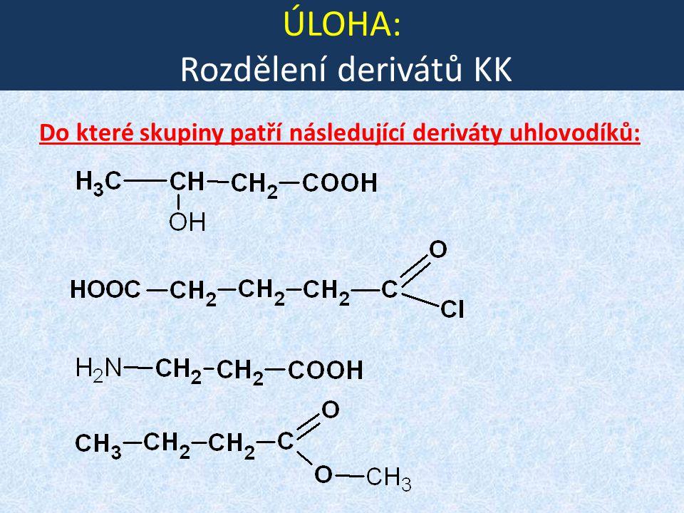 ÚLOHA: Rozdělení derivátů KK Do které skupiny patří následující deriváty uhlovodíků: