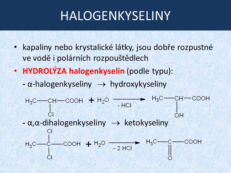 HALOGENKYSELINY kapaliny nebo krystalické látky, jsou dobře rozpustné ve vodě i polárních rozpouštědlech HYDROLÝZA halogenkyselin (podle typu): - α-ha
