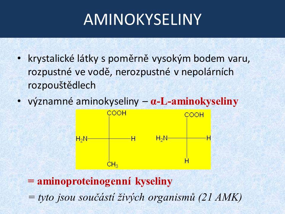 AMINOKYSELINY krystalické látky s poměrně vysokým bodem varu, rozpustné ve vodě, nerozpustné v nepolárních rozpouštědlech významné aminokyseliny – α-L