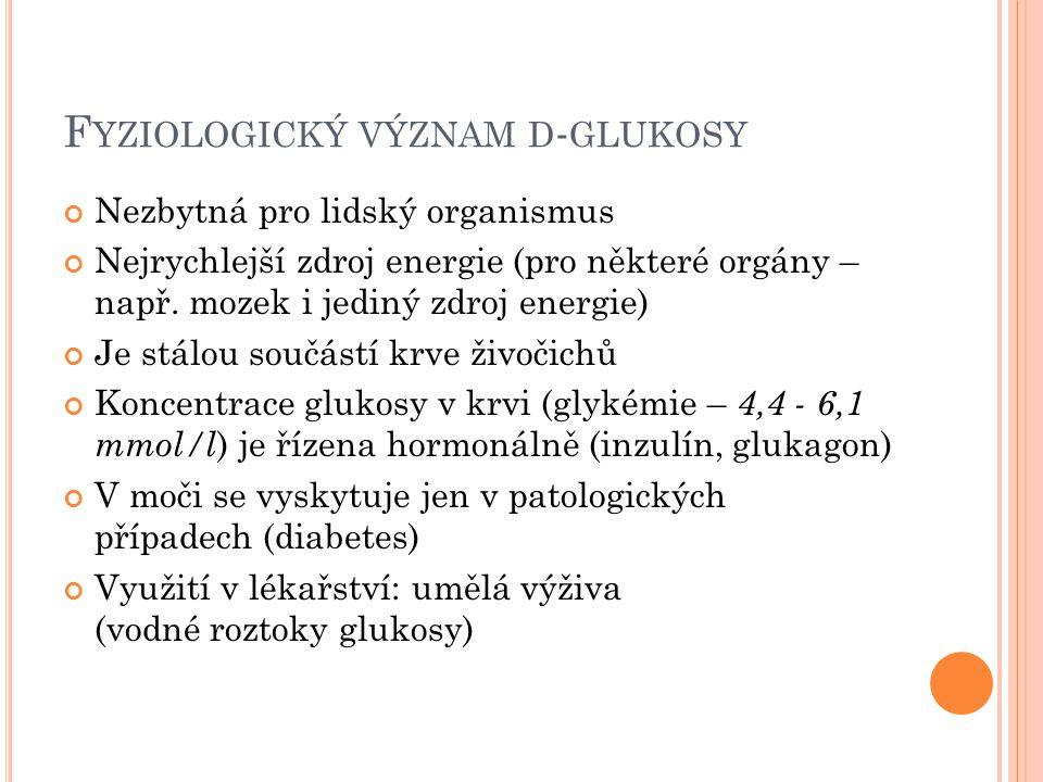 F YZIOLOGICKÝ VÝZNAM D - GLUKOSY Nezbytná pro lidský organismus Nejrychlejší zdroj energie (pro některé orgány – např. mozek i jediný zdroj energie) J
