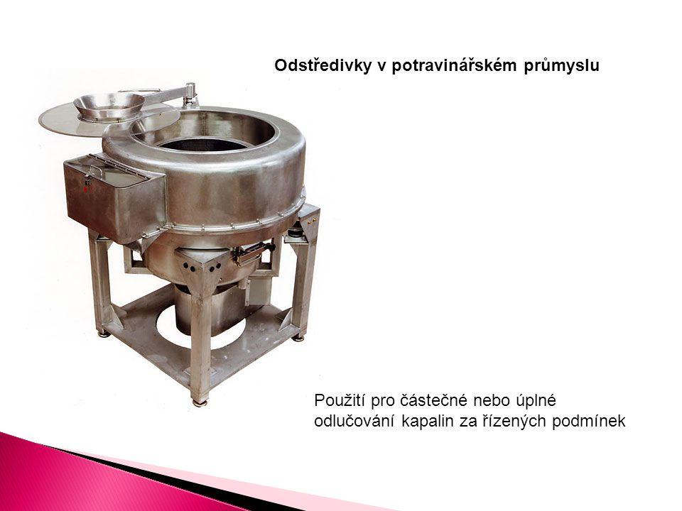Odstředivky v potravinářském průmyslu Použití pro částečné nebo úplné odlučování kapalin za řízených podmínek