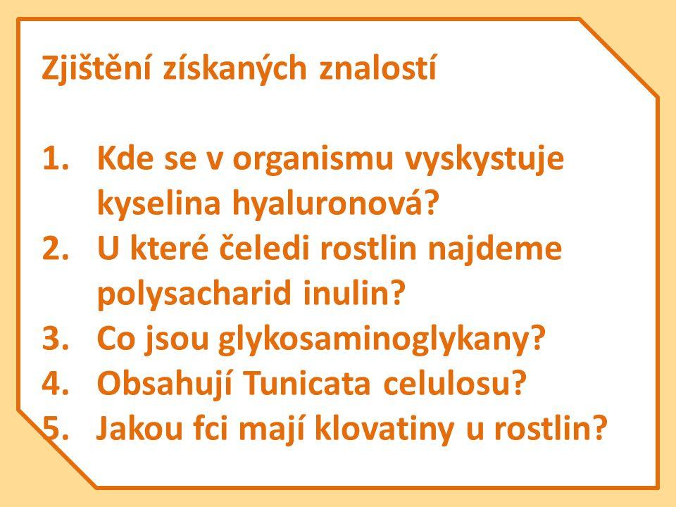 Zjištění získaných znalostí 1.Kde se v organismu vyskystuje kyselina hyaluronová? 2.U které čeledi rostlin najdeme polysacharid inulin? 3.Co jsou glyk