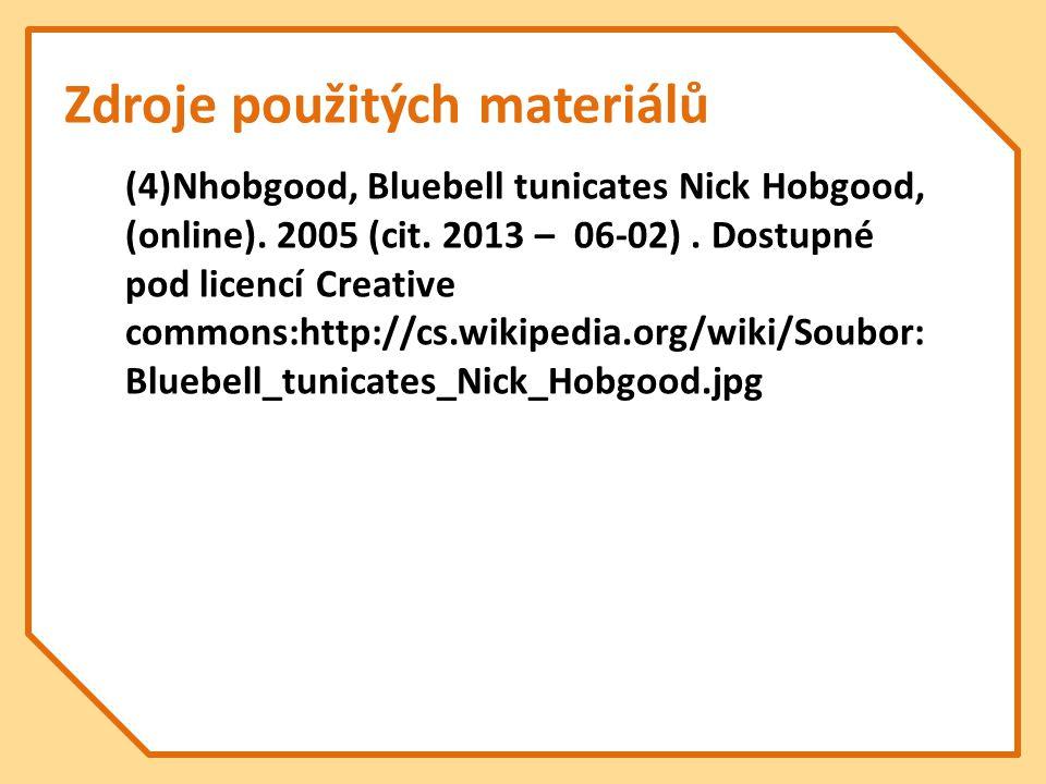 Zdroje použitých materiálů (4)Nhobgood, Bluebell tunicates Nick Hobgood, (online). 2005 (cit. 2013 – 06-02). Dostupné pod licencí Creative commons:htt