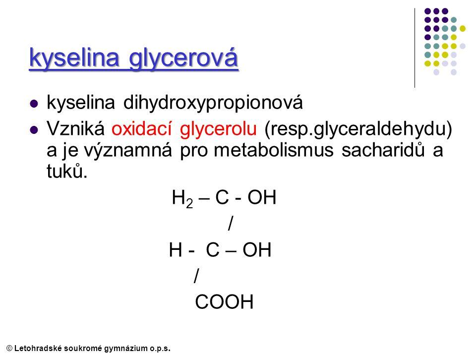 kyselina glycerová kyselina dihydroxypropionová Vzniká oxidací glycerolu (resp.glyceraldehydu) a je významná pro metabolismus sacharidů a tuků.