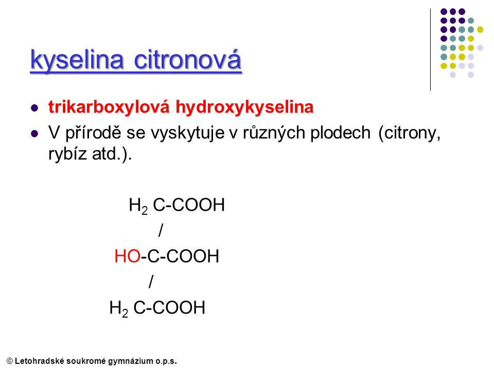 kyselina citronová trikarboxylová hydroxykyselina V přírodě se vyskytuje v různých plodech (citrony, rybíz atd.).