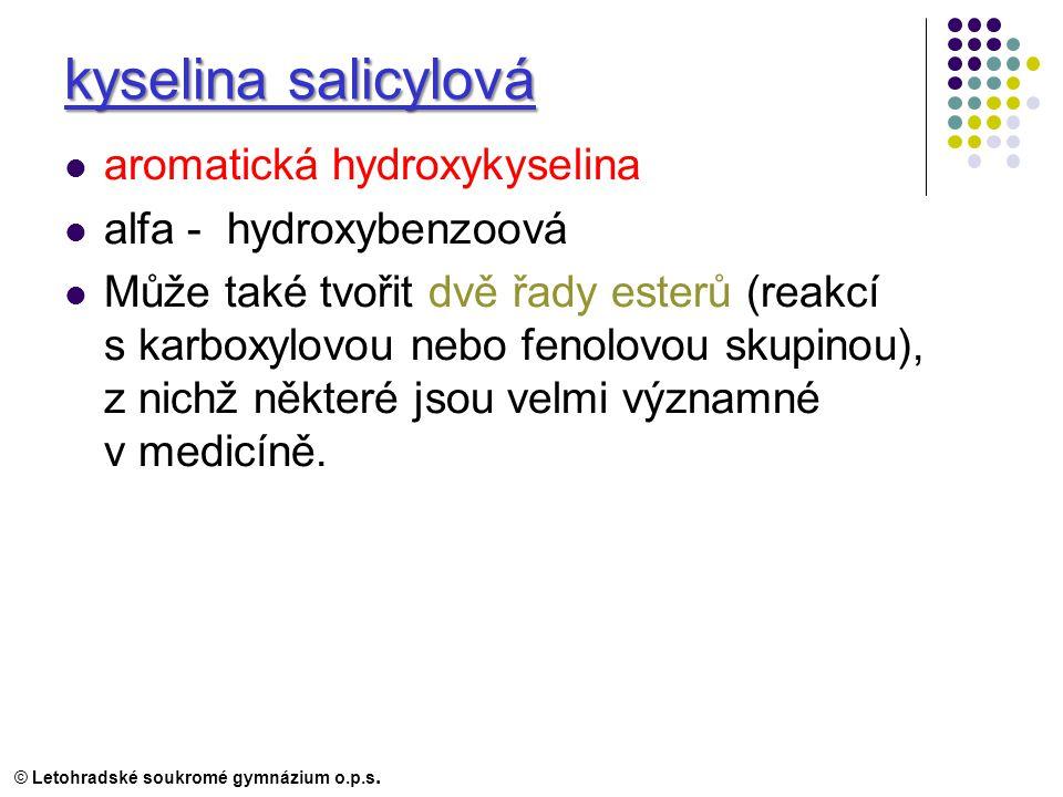 kyselina salicylová aromatická hydroxykyselina alfa - hydroxybenzoová Může také tvořit dvě řady esterů (reakcí s karboxylovou nebo fenolovou skupinou), z nichž některé jsou velmi významné v medicíně.