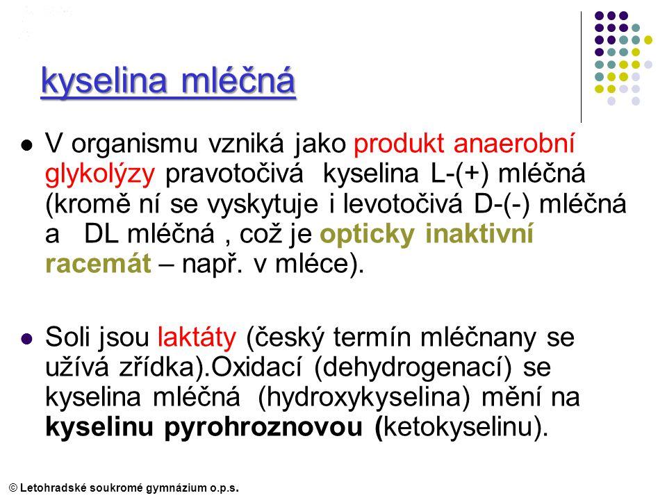kyselina mléčná V organismu vzniká jako produkt anaerobní glykolýzy pravotočivá kyselina L-(+) mléčná (kromě ní se vyskytuje i levotočivá D-(-) mléčná a DL mléčná, což je opticky inaktivní racemát – např.