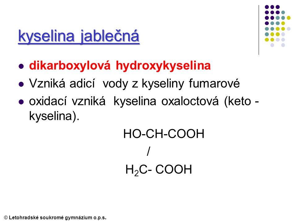 kyselina jablečná dikarboxylová hydroxykyselina Vzniká adicí vody z kyseliny fumarové oxidací vzniká kyselina oxaloctová (keto - kyselina).