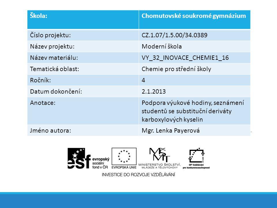 Škola:Chomutovské soukromé gymnázium Číslo projektu:CZ.1.07/1.5.00/34.0389 Název projektu:Moderní škola Název materiálu:VY_32_INOVACE_CHEMIE1_16 Temat