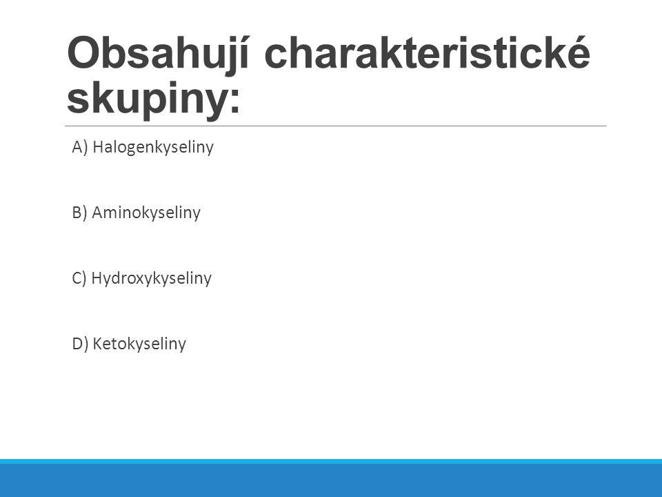 Obsahují charakteristické skupiny: A) Halogenkyseliny B) Aminokyseliny C) Hydroxykyseliny D) Ketokyseliny