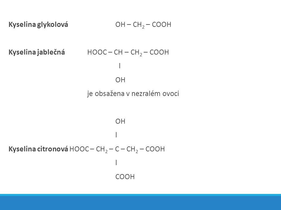Kyselina glykolováOH – CH 2 – COOH Kyselina jablečnáHOOC – CH – CH 2 – COOH l OH je obsažena v nezralém ovoci OH l Kyselina citronová HOOC – CH 2 – C