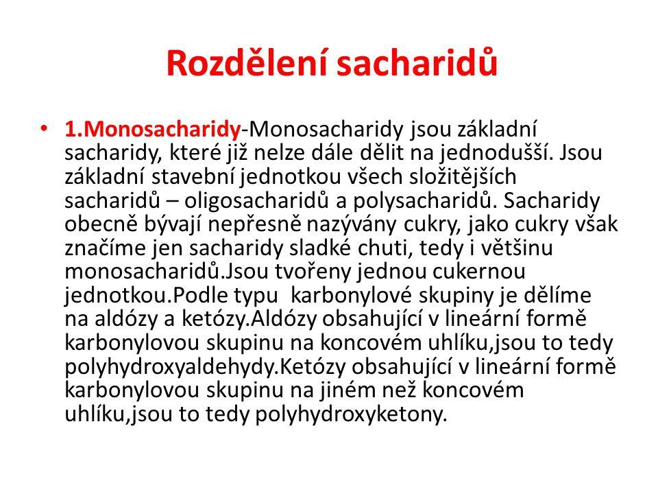 Rozdělení sacharidů 1.Monosacharidy-Monosacharidy jsou základní sacharidy, které již nelze dále dělit na jednodušší. Jsou základní stavební jednotkou