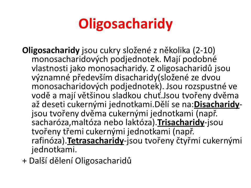 Oligosacharidy Oligosacharidy jsou cukry složené z několika (2-10) monosacharidových podjednotek. Mají podobné vlastnosti jako monosacharidy. Z oligos