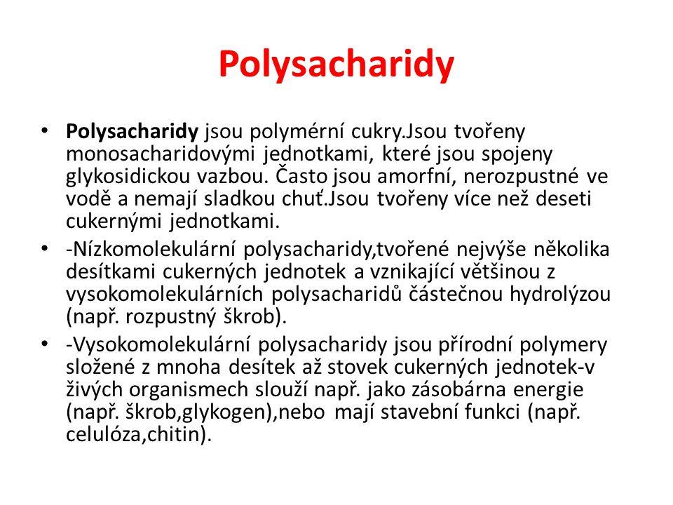 Polysacharidy Polysacharidy jsou polymérní cukry.Jsou tvořeny monosacharidovými jednotkami, které jsou spojeny glykosidickou vazbou. Často jsou amorfn