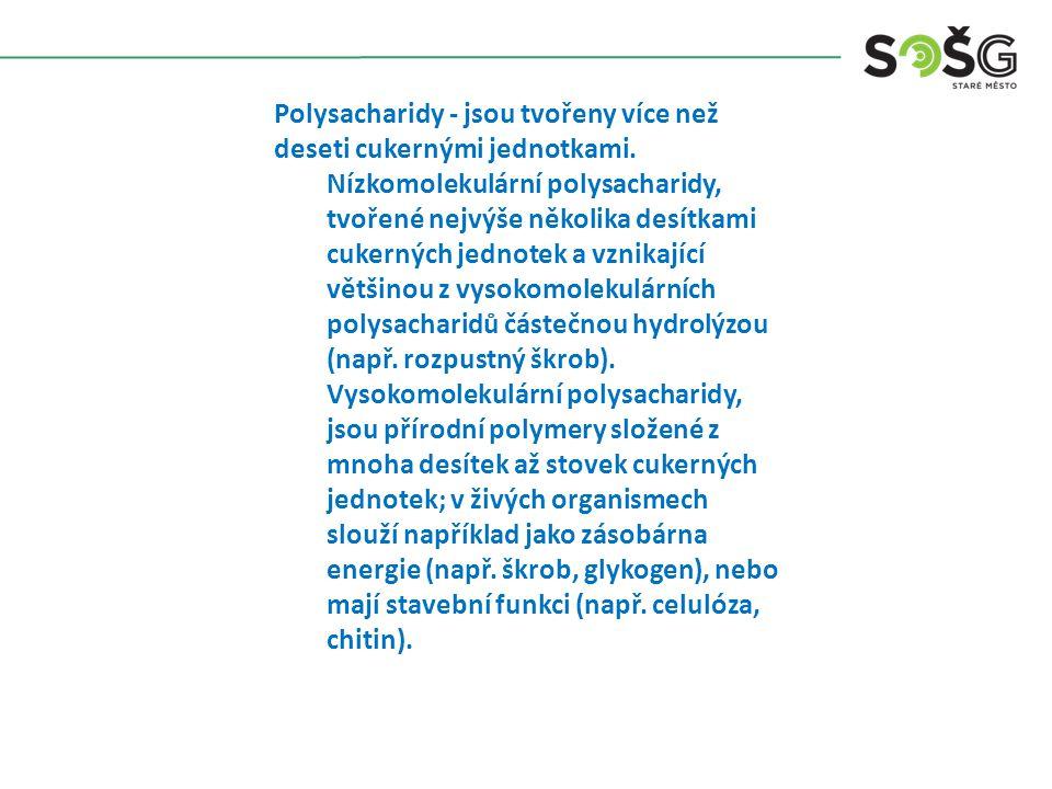 Polysacharidy - jsou tvořeny více než deseti cukernými jednotkami.