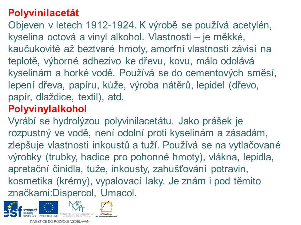 Polyvinilacetát Objeven v letech 1912-1924. K výrobě se používá acetylén, kyselina octová a vinyl alkohol. Vlastnosti – je měkké, kaučukovité až beztv