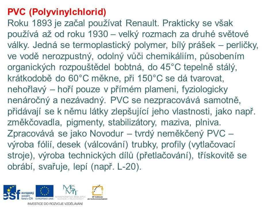 PVC (Polyvinylchlorid) Roku 1893 je začal používat Renault. Prakticky se však používá až od roku 1930 – velký rozmach za druhé světové války. Jedná se