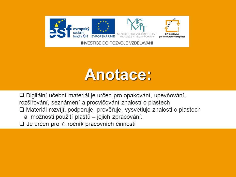 Anotace:  Digitální učební materiál je určen pro opakování, upevňování, rozšiřování, seznámení a procvičování znalostí o plastech  Materiál rozvíjí,