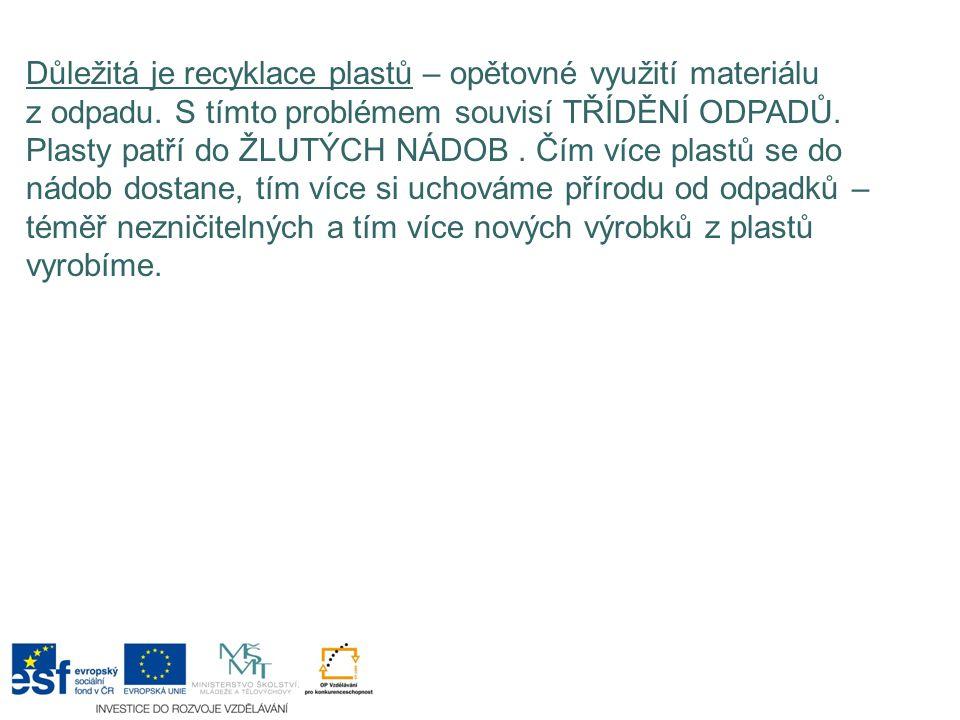 Důležitá je recyklace plastů – opětovné využití materiálu z odpadu. S tímto problémem souvisí TŘÍDĚNÍ ODPADŮ. Plasty patří do ŽLUTÝCH NÁDOB. Čím více