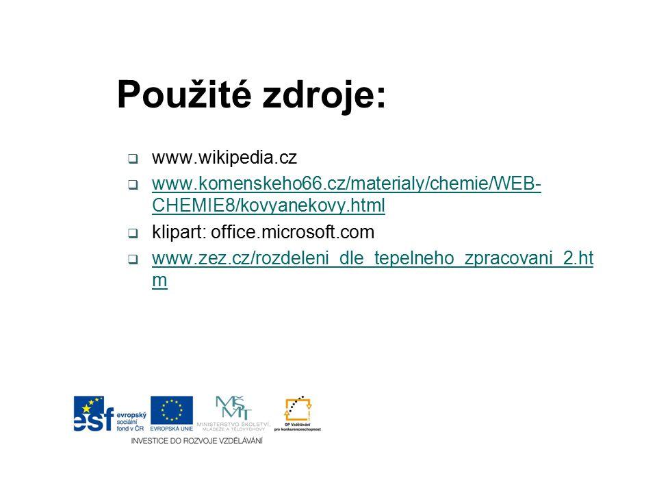 Použité zdroje:  www.wikipedia.cz  www.komenskeho66.cz/materialy/chemie/WEB- CHEMIE8/kovyanekovy.html www.komenskeho66.cz/materialy/chemie/WEB- CHEM