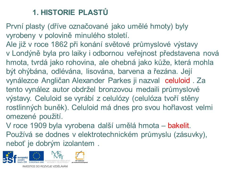 1. HISTORIE PLASTŮ První plasty (dříve označované jako umělé hmoty) byly vyrobeny v polovině minulého století. Ale již v roce 1862 při konání světové