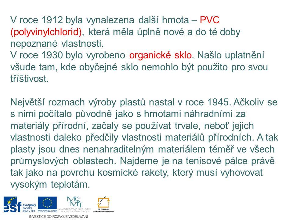 V roce 1912 byla vynalezena další hmota – PVC (polyvinylchlorid), která měla úplně nové a do té doby nepoznané vlastnosti. V roce 1930 bylo vyrobeno o