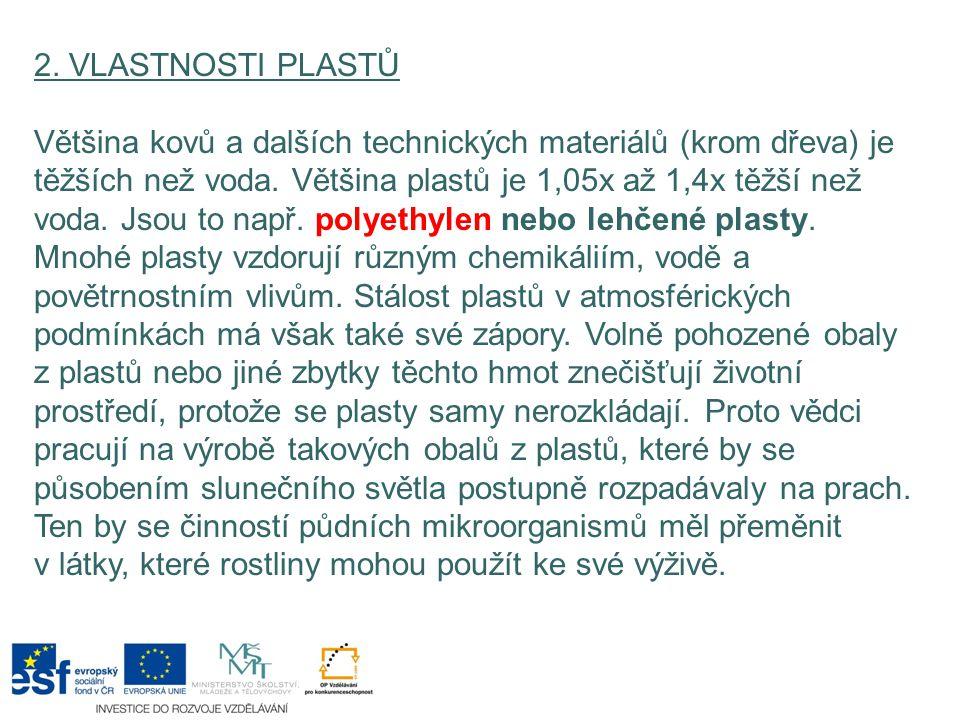 2. VLASTNOSTI PLASTŮ Většina kovů a dalších technických materiálů (krom dřeva) je těžších než voda. Většina plastů je 1,05x až 1,4x těžší než voda. Js