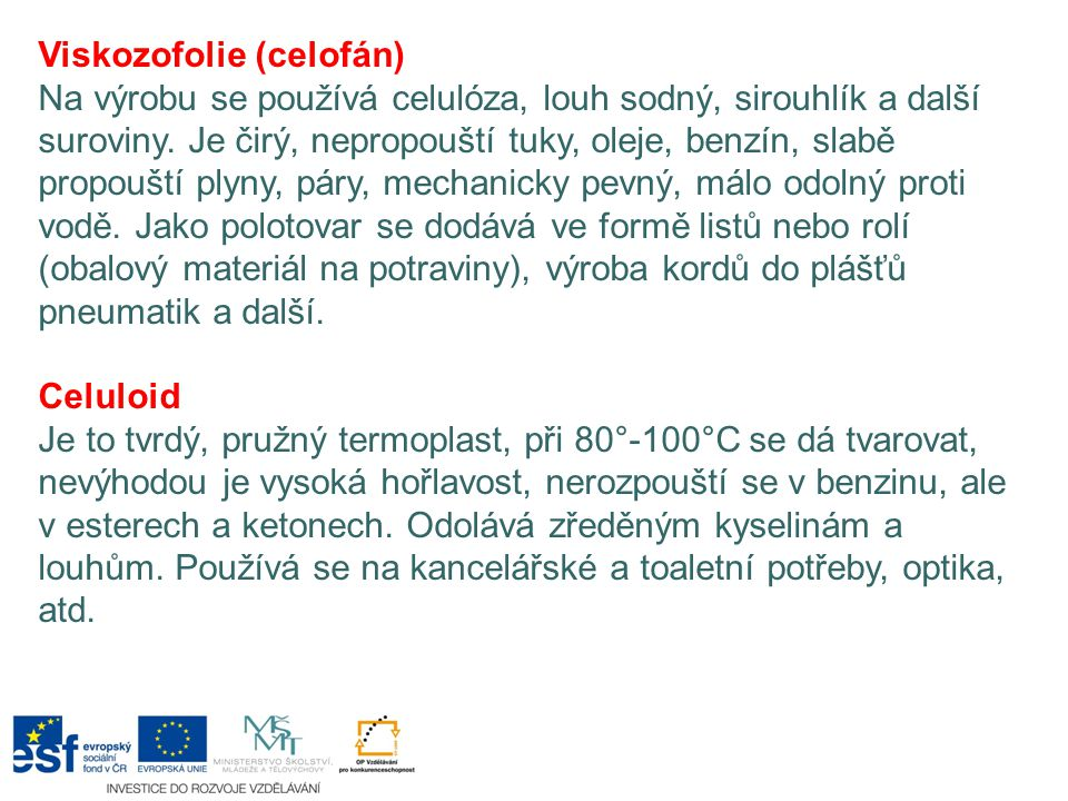 Viskozofolie (celofán) Na výrobu se používá celulóza, louh sodný, sirouhlík a další suroviny. Je čirý, nepropouští tuky, oleje, benzín, slabě propoušt