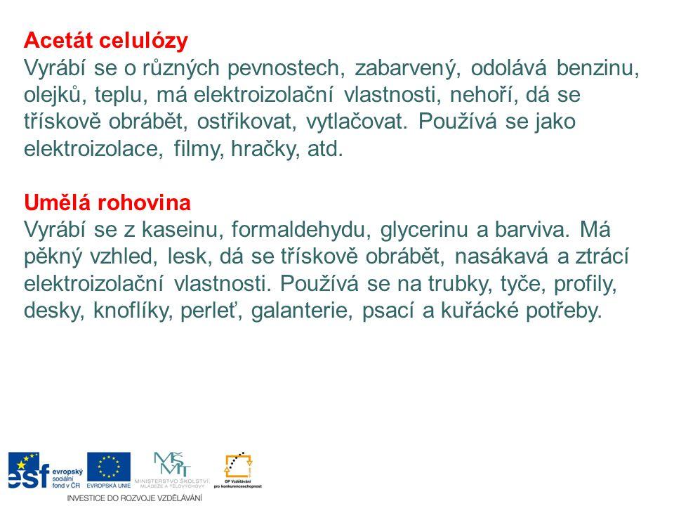 Acetát celulózy Vyrábí se o různých pevnostech, zabarvený, odolává benzinu, olejků, teplu, má elektroizolační vlastnosti, nehoří, dá se třískově obráb