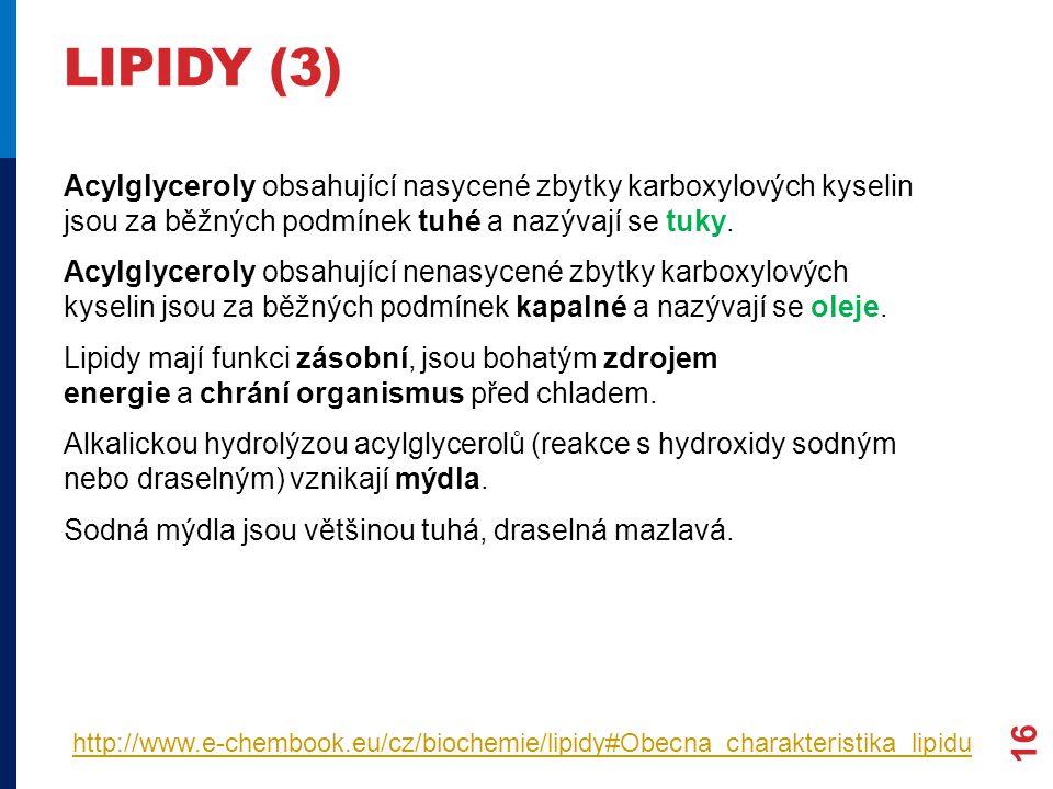 LIPIDY (3) Acylglyceroly obsahující nasycené zbytky karboxylových kyselin jsou za běžných podmínek tuhé a nazývají se tuky. Acylglyceroly obsahující n