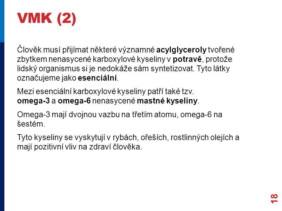 VMK (2) Člověk musí přijímat některé významné acylglyceroly tvořené zbytkem nenasycené karboxylové kyseliny v potravě, protože lidský organismus si je nedokáže sám syntetizovat.