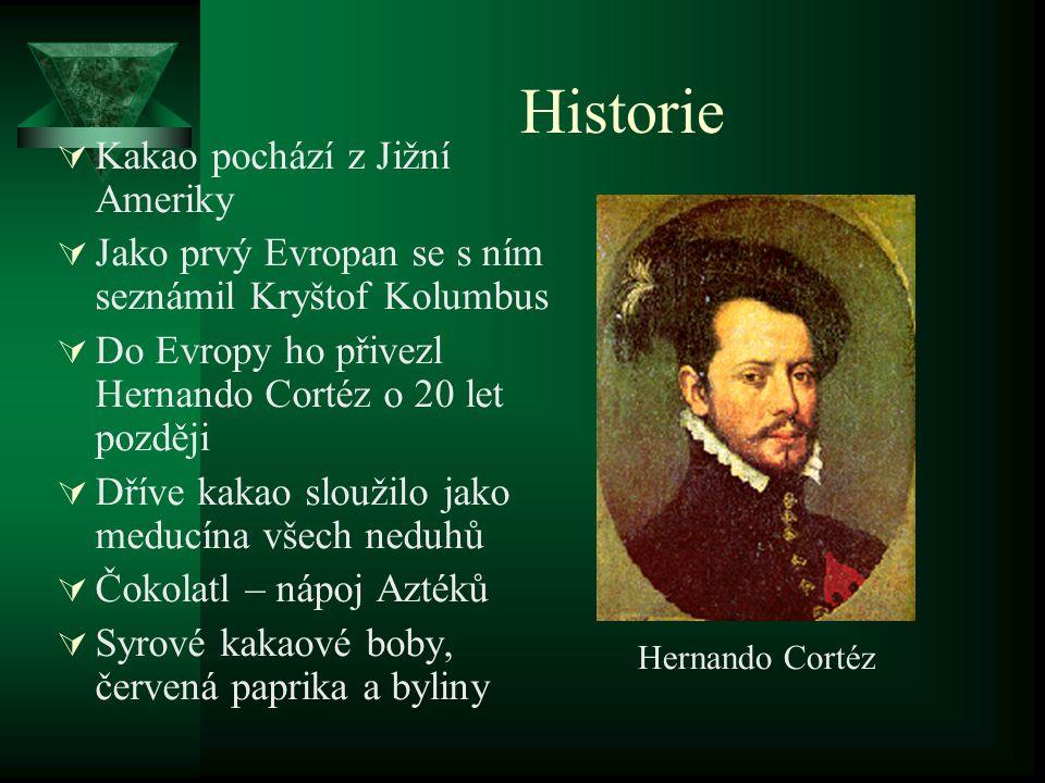 Historie  Kakao pochází z Jižní Ameriky  Jako prvý Evropan se s ním seznámil Kryštof Kolumbus  Do Evropy ho přivezl Hernando Cortéz o 20 let pozděj