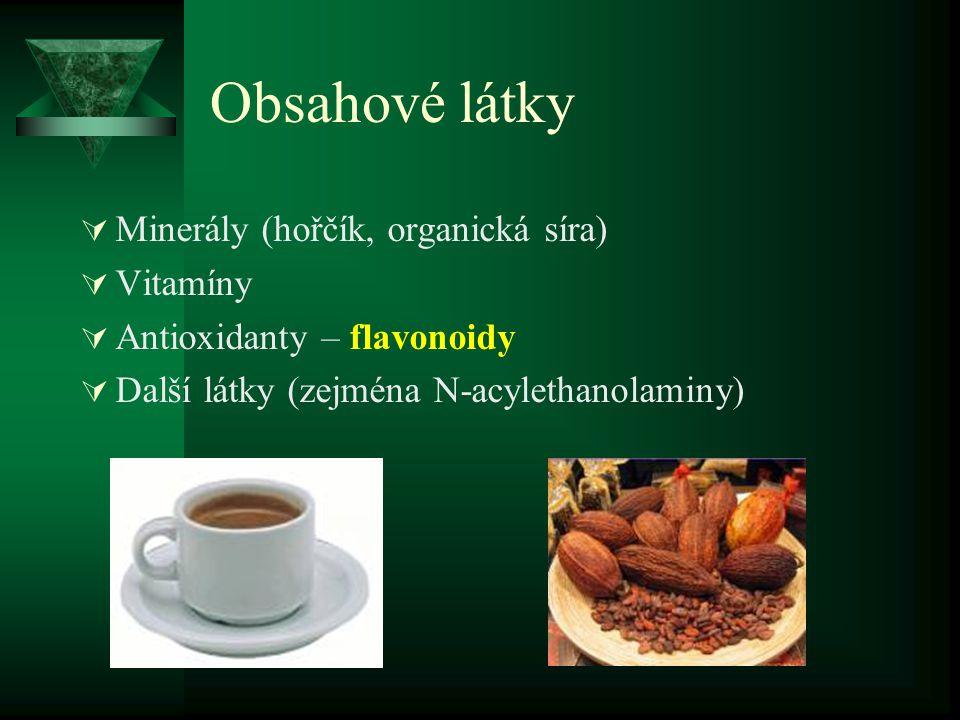 Obsahové látky  Minerály (hořčík, organická síra)  Vitamíny  Antioxidanty – flavonoidy  Další látky (zejména N-acylethanolaminy)