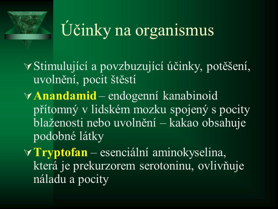  Fenyletylamin (hormon lásky a štěstí) – syntetizován z fenylalaninu, vyvolá uvolnění dopaminu  Kakao funguje jako antidepresivum, způsobuje navození dobré nálady  MAO inhibitory (Monoamin Oxidase Inhibitory) – zpomalují odbourávání anandamidu a dalších neurotransmiterů, prodlužují jeho setrvání v krevním oběhu