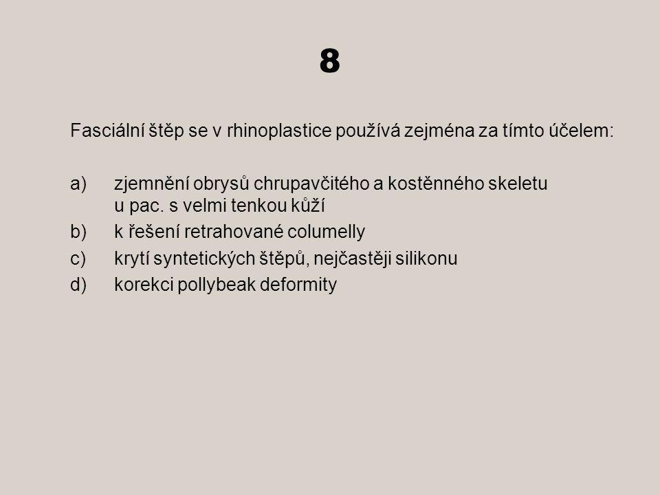 8 Fasciální štěp se v rhinoplastice používá zejména za tímto účelem: a)zjemnění obrysů chrupavčitého a kostěnného skeletu u pac. s velmi tenkou kůží b